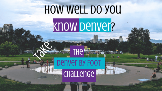 How well do you know Denver? Take the Denver By Foot Challenge